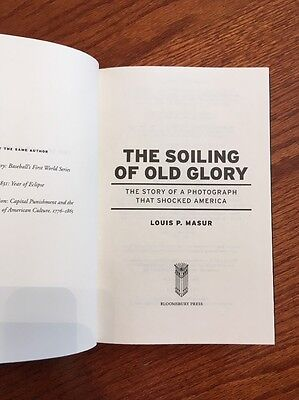 The Soiling of Old Glory: The Story of a Photograph That Shocked America, Masur