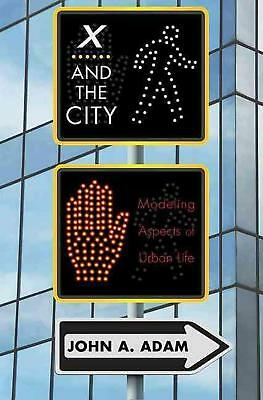 X and the City: Modeling Aspects of Urban Life by John A. Adam (English) Hardcov