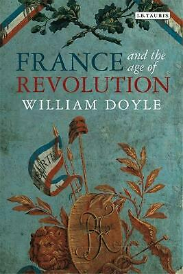 France and the Age of Revolution: Regimes Old and New from Louis XIV to Napoleon
