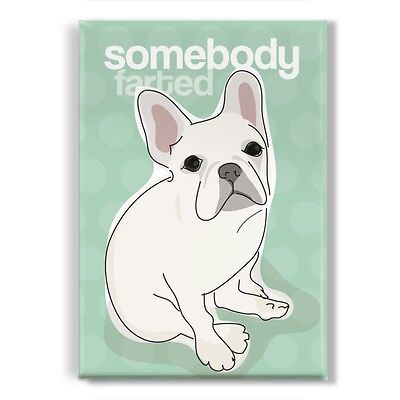 White French Bulldog Gifts Refrigerator Magnets Funny Sayings - Somebody Farted