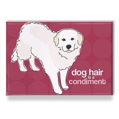 Great Pyrenees Gifts Fridge Magnets with Funny Dogs - Dog Hair is a Condiment