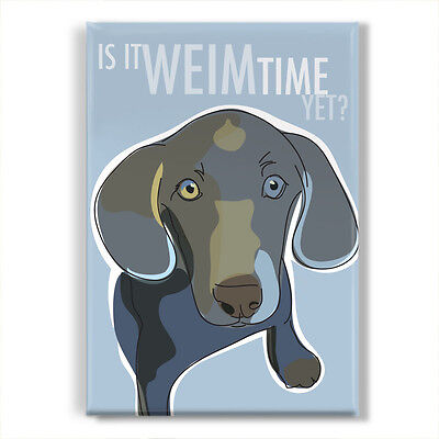 Weimaraner Gifts Funny Dogs Refrigerator Magnets - Is It Weim Time Yet