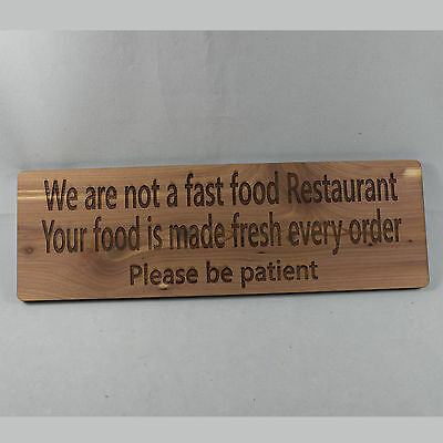 We are not a fast food Restaurant sign Please be Patient - Cedar Wood