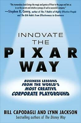 Innovate the Pixar Way: Business Lessons from the World's Most Creative Corporat