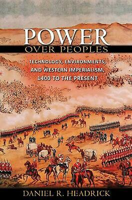 Power over Peoples: Technology, Environments, and Western Imperialism, 1400 to t