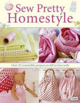 Sew Pretty Homestyle: Over 35 Irresistible Projects to Fall in Love with by Tone