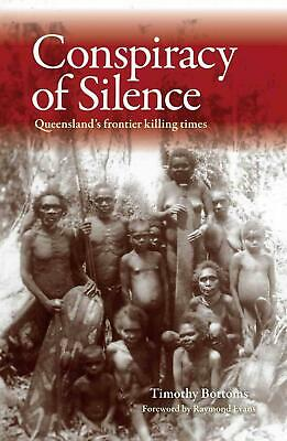 Conspiracy of Silence: Queensland's Frontier Killing Times by Timothy Bottoms (E