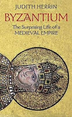 Byzantium: The Surprising Life of a Medieval Empire by Judith Herrin (English) P