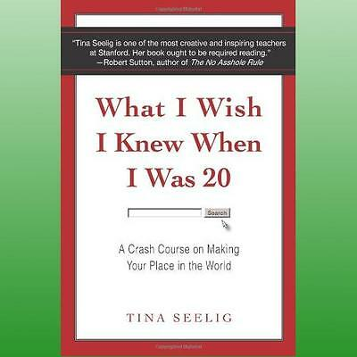 What I Wish I Knew When I Was 20 by Seelig Tina