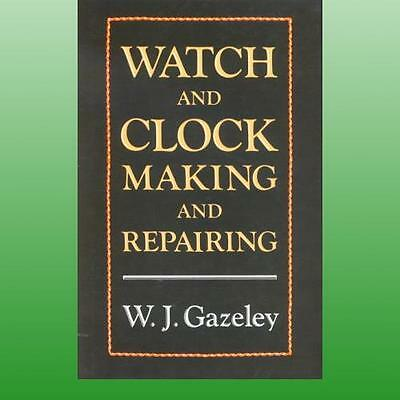 Watch and Clock Making and Repairing by Gazeley WJ