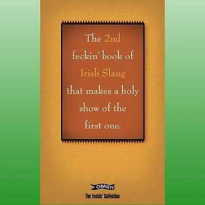 2nd Book of Feckin Irish Slang Thatll Make a Holy Show of the First One by Murph