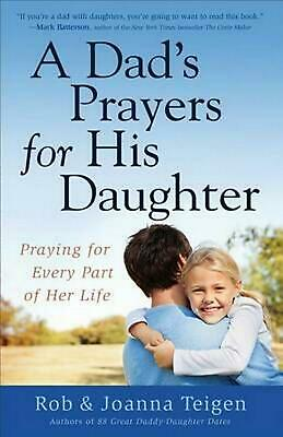 A Dad's Prayers for His Daughter: Praying for Every Part of Her Life by Rob Teig