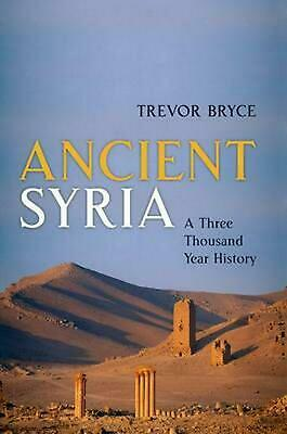 Ancient Syria: A Three Thousand Year History by Trevor Bryce (English) Hardcover