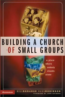 Building a Church of Small Groups : A Place Where Nobody Stands Alone by Russ Ro