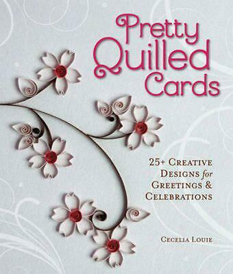 Pretty Quilled Cards: 25+ Creative Designs for Greetings & Celebrations by Cecel