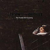 The Trouble with Sweeney - I Know You Destroy [DIGIPAK] (CD 2003) BARNABYS