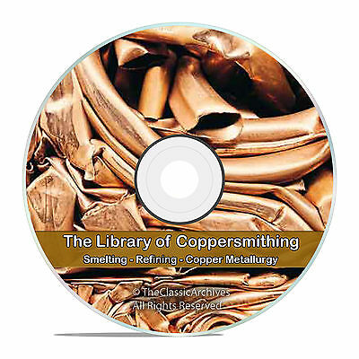 Copper Smelting Refining Mining Coppersmithing Metallurgy Reference Books CD V70