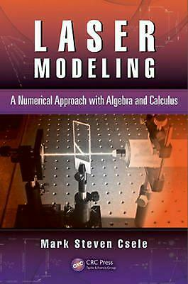 Laser Modeling: A Numerical Approach with Algebra and Calculus by Mark Steven Cs