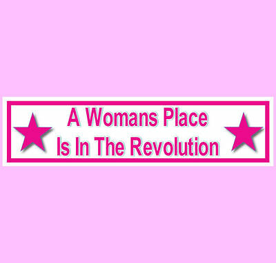 A WOMANS PLACE IS IN THE REVOLUTION Bumper Sticker  (BUY 2 GET 1 FREE)