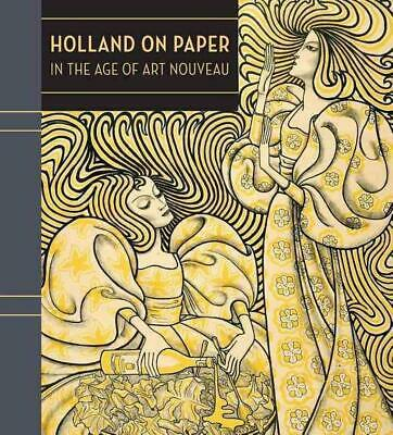 Holland on Paper in the Age of Art Nouveau by Clifford S. Ackley (English) Hardc