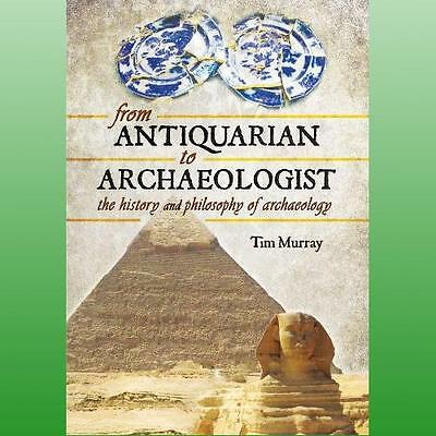From Antiquarian to Archaeologist by Murray Tim
