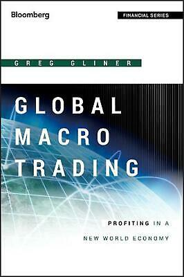 Global Macro Trading: Profiting in a New World Economy by Greg Gliner (English)