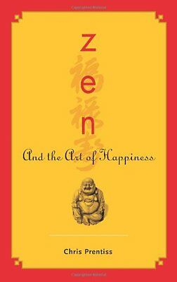 Zen and the Art of Happiness by Chris Prentiss (Paperback, 2006)
