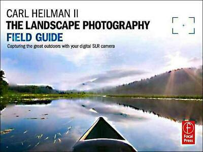 The Landscape Photography Field Guide: Capturing Your Great Outdoors with Your D