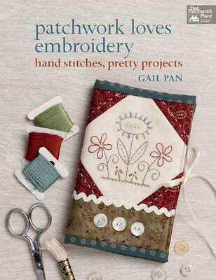 Patchwork Loves Embroidery: Hand Stitches, Pretty Projects by Gail Pan (English)