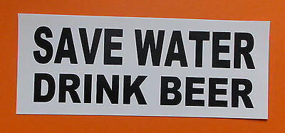 """Save Water Drink Beer"" PVC bumper sticker for your ute, truck, car, RV or van"
