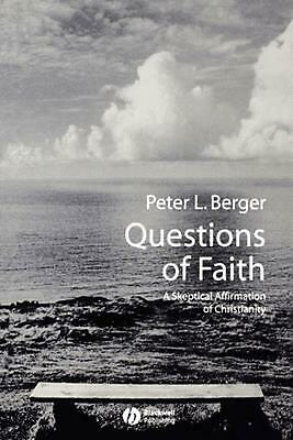 Questions of Faith: A Skeptical Affirmation of Christianity by Peter L. Berger (