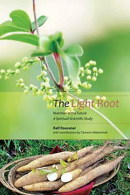 Light Root: Nutrition of the Future, a Spiritual-Scientific Study by Ralf Roessn