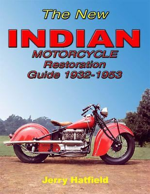 The New Indian Motorcycle Restoration Guide : 1932-1953 by Jerry Hatfield...