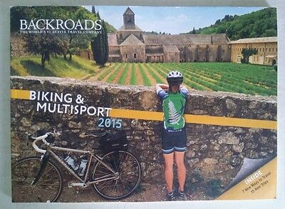 BACKROADS BIKING & MULTISPORT TRIPS Catalog 2015