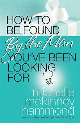 How to Be Found by the Man You've Been Looking for by Michelle McKinney Hammond