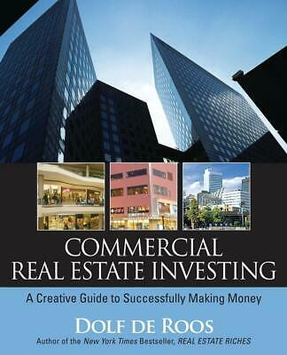 Commercial Real Estate Investing: A Creative Guide to Succesfully Making Money b