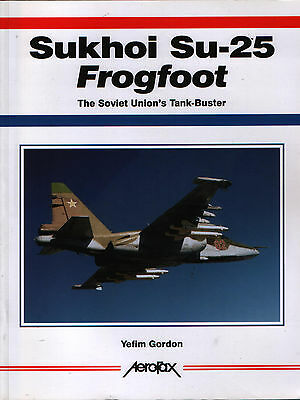 Sukhoi Su-25 Frogfoot - The Soviet Union's Tank-Buster (Aerofax) - New Copy