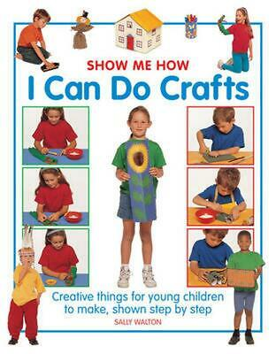 Show Me How: I Can Do Crafts: Creative Things for Young Children to Make, Shown