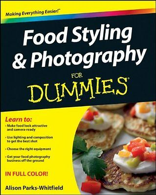 Food Styling And Photography For Dummies Parks-whitfield  Alison 9781118097199