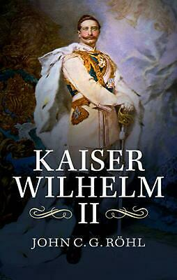 Kaiser Wilhelm Ii: A Concise Life by John C.G. Rohl (English) Paperback Book Fre