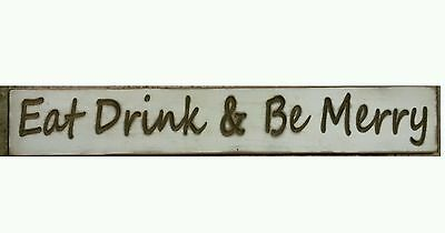 You Pick Colors! EAT DRINK /& BE MERRY Chic Country Shabby Primitive Sign