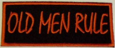 Biker Iron Or Sew On Embroidered Cloth Patch ~ Old Men Rule ~