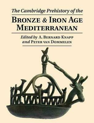 Cambridge Prehistory of the Bronze and Iron Age Mediterranean by Peter Van Domme