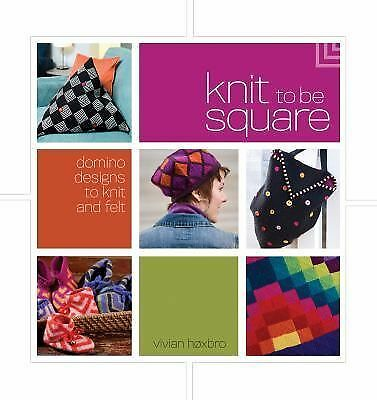 Knit to Be Square : Domino Designs to Knit and Felt by Vivian Høxbro (2008,...