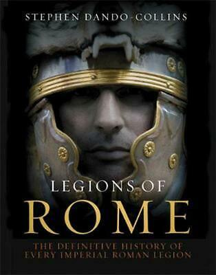 Legions of Rome: The definitive history of every Roman legion by Stephen Dando-C
