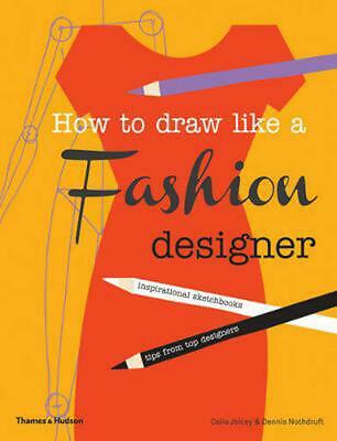 How to Draw Like a Fashion Designer: Inspirational Sketchbooks - Tips from Top D