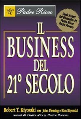 Il business del 21° secolo - Kiyosaki Robert T.