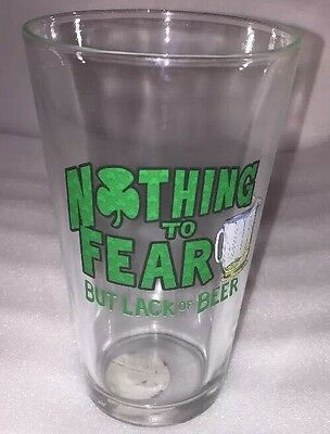 New ST PATRICK'S DAY 16oz GLASS IRISH SHAMROCK Nothing To Fear But Lack Of Beer