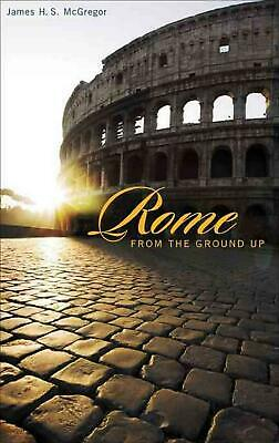 Rome from the Ground Up by James H.S. McGregor (English) Paperback Book Free Shi