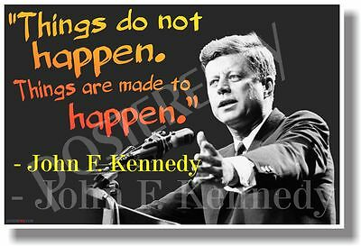 Things Are Made to Happen - JFK - NEW Famous People Quote Poster